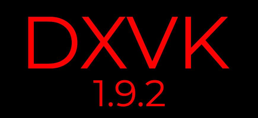 Выпуск DXVK 1.9.2, реализации Direct3D 9/10/11 поверх API Vulkan